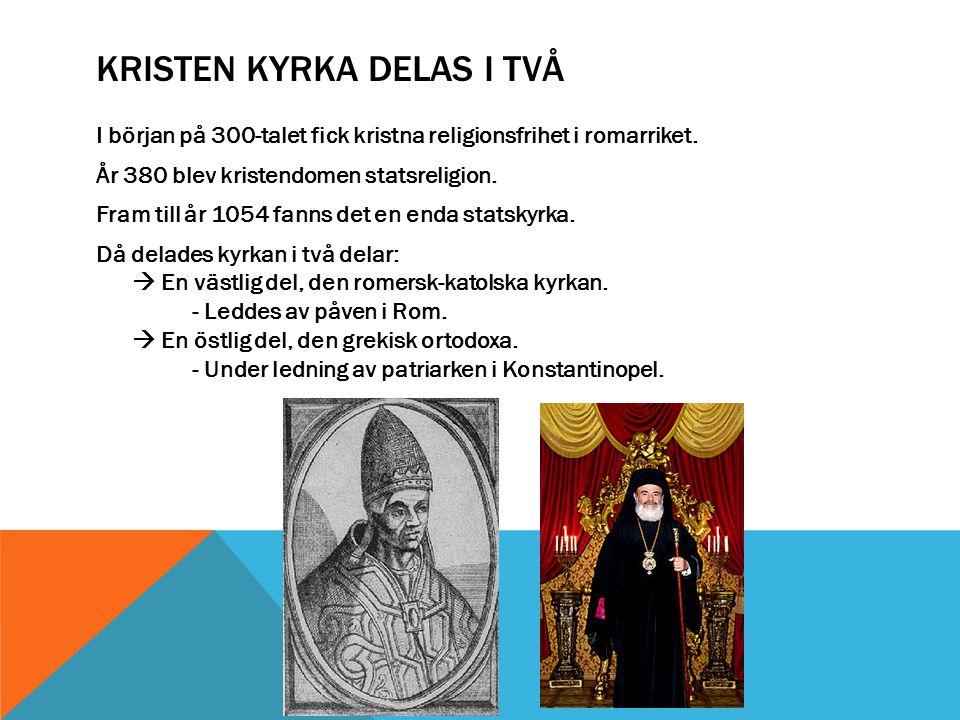 ORSAKER BAKOM DELNINGEN Kyrkorna i väst och öst gled ifrån varandra på grund av delningen av det romerska riket år 395.