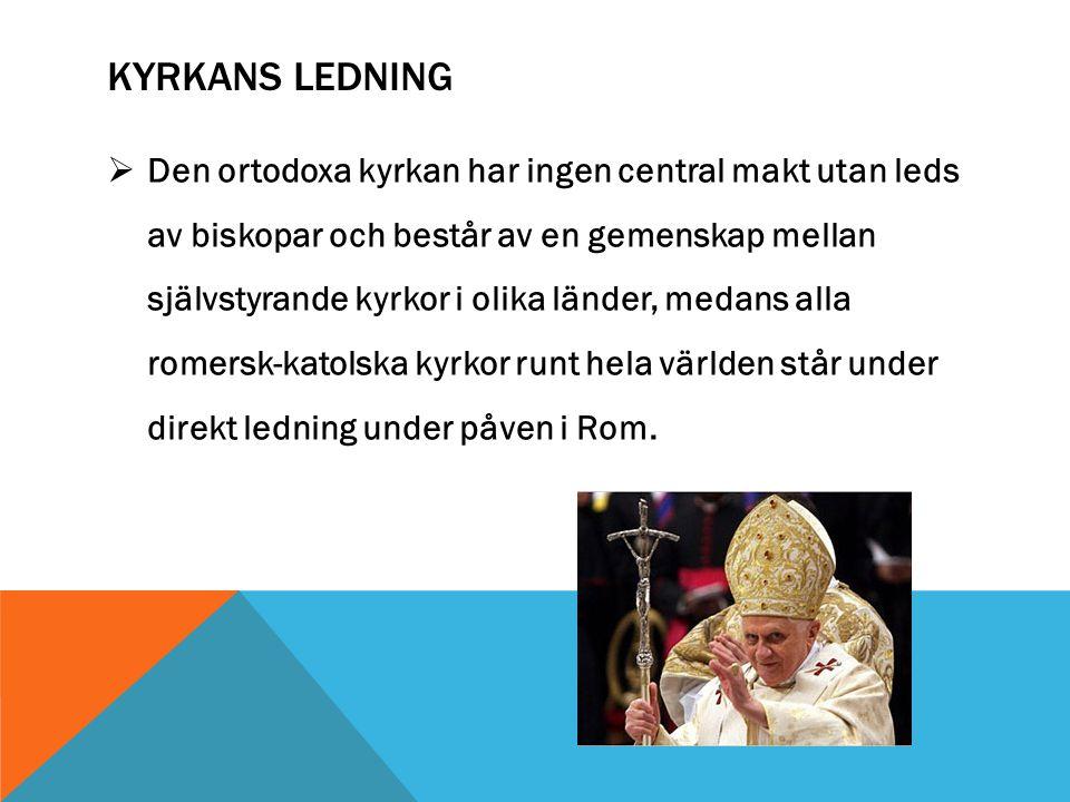 KYRKANS LEDNING  Den ortodoxa kyrkan har ingen central makt utan leds av biskopar och består av en gemenskap mellan självstyrande kyrkor i olika länder, medans alla romersk-katolska kyrkor runt hela världen står under direkt ledning under påven i Rom.
