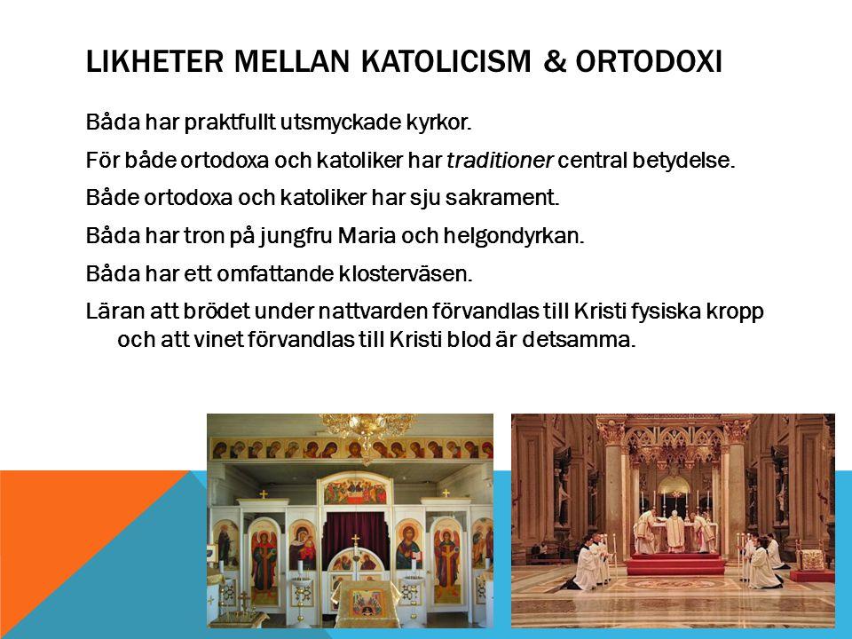 LIKHETER MELLAN KATOLICISM & ORTODOXI Båda har praktfullt utsmyckade kyrkor.