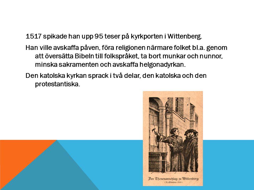 1517 spikade han upp 95 teser på kyrkporten i Wittenberg.