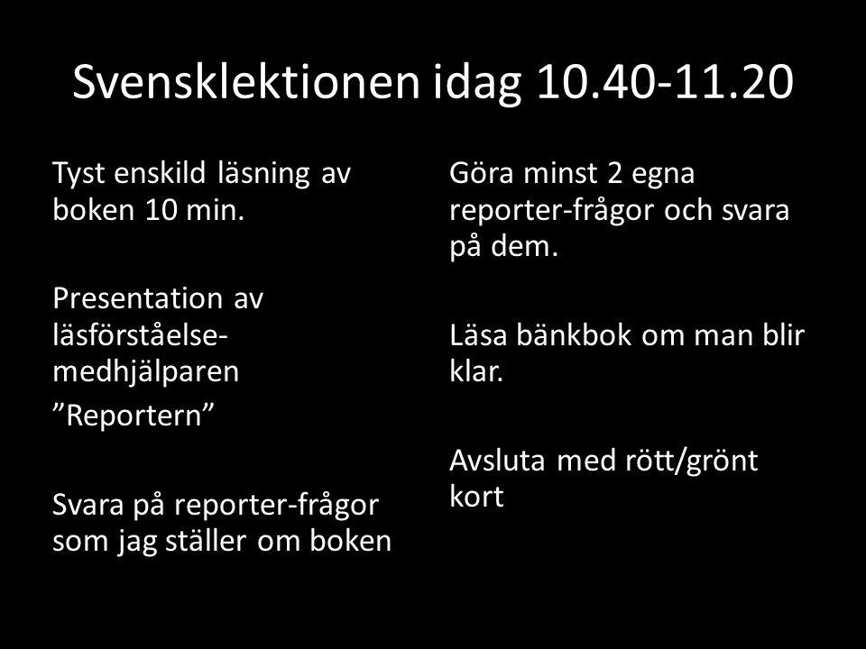 Svensklektionen idag 10.40-11.20 Tyst enskild läsning av boken 10 min.