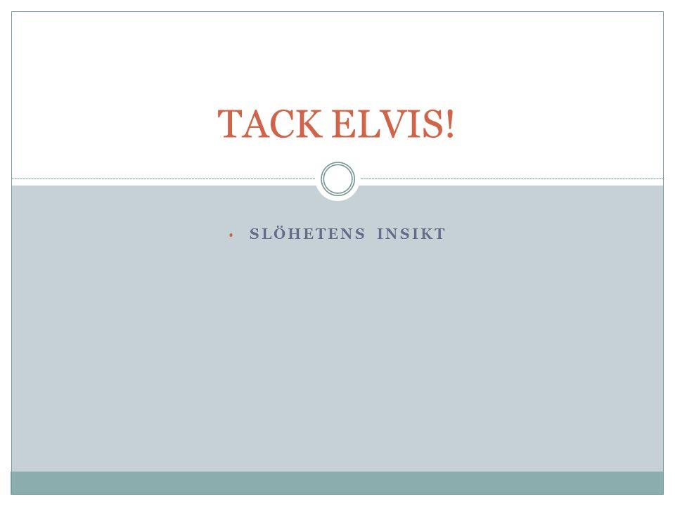 TACK ELVIS! SLÖHETENS INSIKT