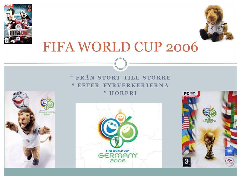 * FRÅN STORT TILL STÖRRE * EFTER FYRVERKERIERNA * HORERI FIFA WORLD CUP 2006