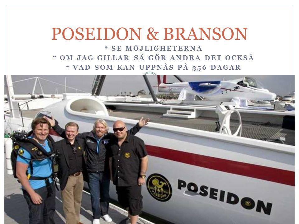 POSEIDON & BRANSON * SE MÖJLIGHETERNA * OM JAG GILLAR SÅ GÖR ANDRA DET OCKSÅ * VAD SOM KAN UPPNÅS PÅ 356 DAGAR
