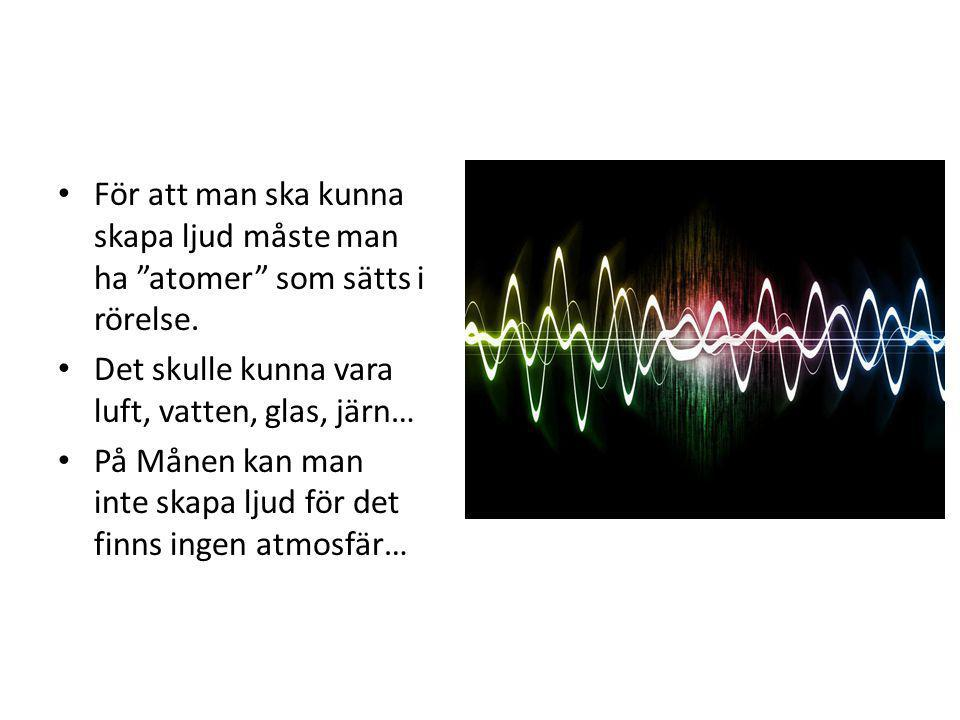 """För att man ska kunna skapa ljud måste man ha """"atomer"""" som sätts i rörelse. Det skulle kunna vara luft, vatten, glas, järn… På Månen kan man inte skap"""