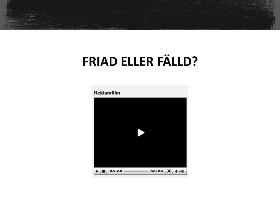 FRIAD ELLER FÄLLD