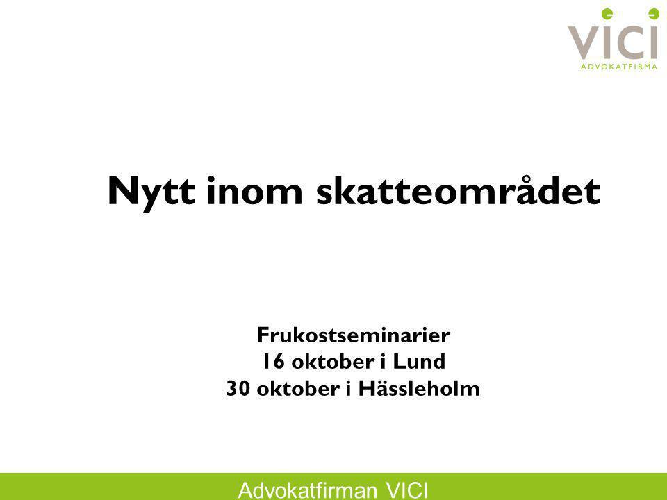 Advokatfirman VICI Nytt inom skatteområdet Frukostseminarier 16 oktober i Lund 30 oktober i Hässleholm