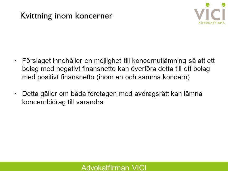 Advokatfirman VICI Kvittning inom koncerner Förslaget innehåller en möjlighet till koncernutjämning så att ett bolag med negativt finansnetto kan över
