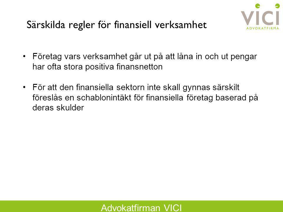 Advokatfirman VICI Särskilda regler för finansiell verksamhet Företag vars verksamhet går ut på att låna in och ut pengar har ofta stora positiva fina