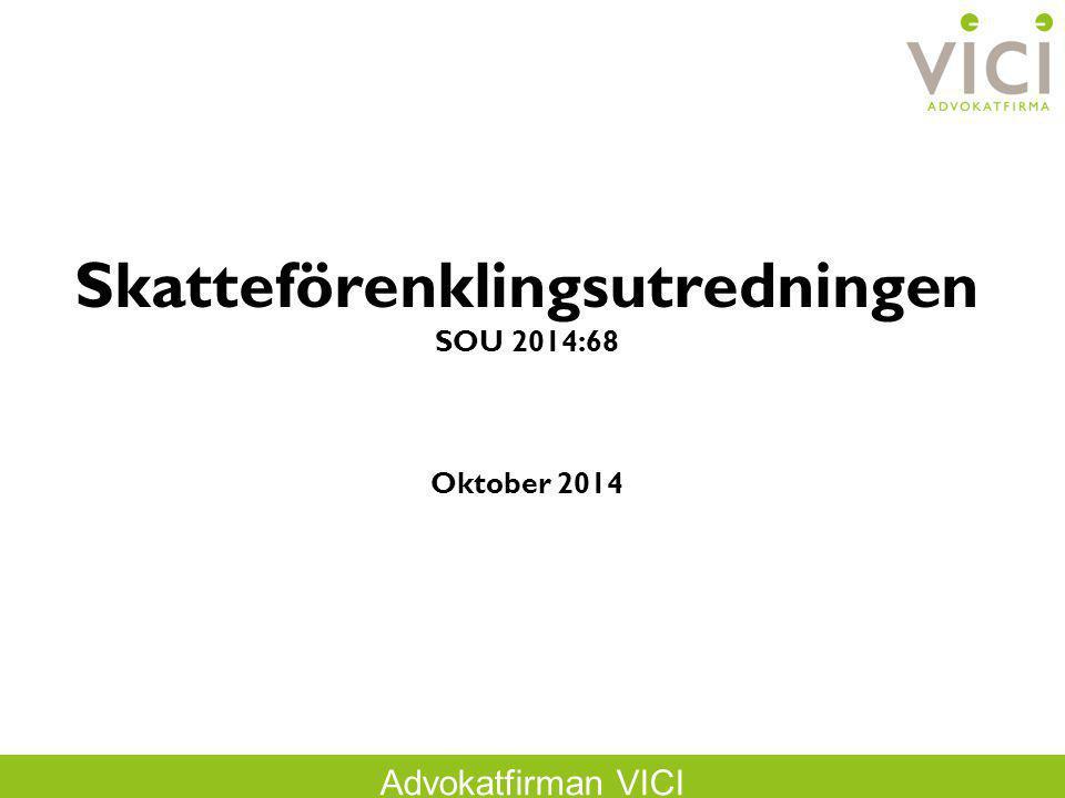 Advokatfirman VICI Skatteförenklingsutredningen SOU 2014:68 Oktober 2014