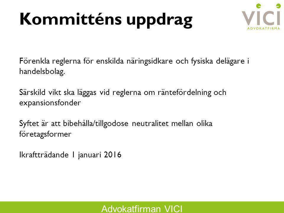 Advokatfirman VICI Kommitténs uppdrag Förenkla reglerna för enskilda näringsidkare och fysiska delägare i handelsbolag. Särskild vikt ska läggas vid r