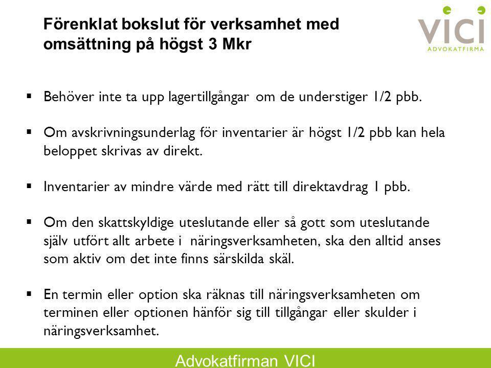 Advokatfirman VICI Förenklat bokslut för verksamhet med omsättning på högst 3 Mkr  Behöver inte ta upp lagertillgångar om de understiger 1/2 pbb.  O
