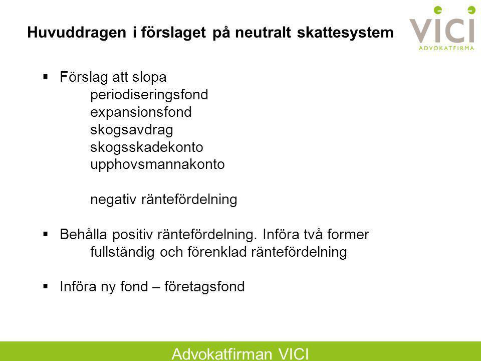 Advokatfirman VICI Huvuddragen i förslaget på neutralt skattesystem  Förslag att slopa periodiseringsfond expansionsfond skogsavdrag skogsskadekonto