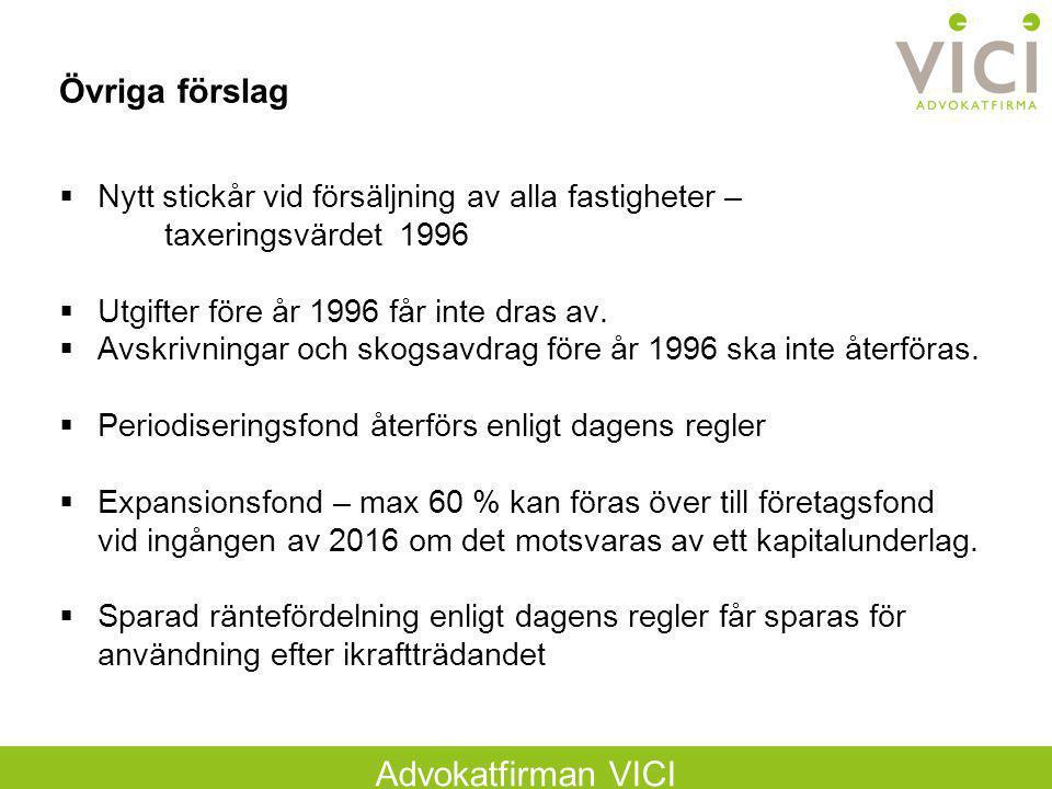 Advokatfirman VICI Övriga förslag  Nytt stickår vid försäljning av alla fastigheter – taxeringsvärdet 1996  Utgifter före år 1996 får inte dras av.