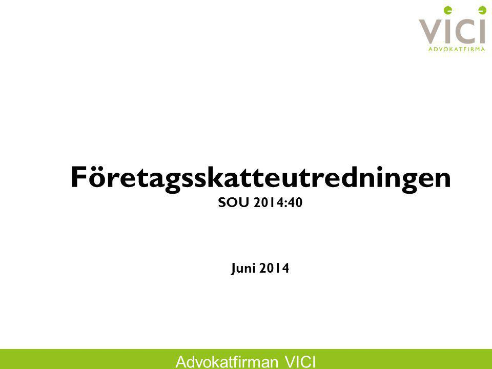 Advokatfirman VICI Företagsskatteutredningen SOU 2014:40 Juni 2014