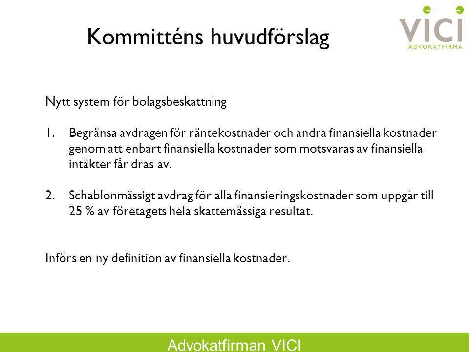 Advokatfirman VICI Kommitténs huvudförslag Nytt system för bolagsbeskattning 1.Begränsa avdragen för räntekostnader och andra finansiella kostnader ge