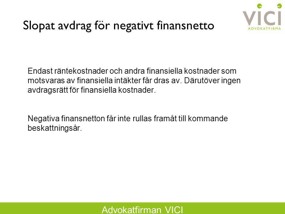 Advokatfirman VICI Slopat avdrag för negativt finansnetto Endast räntekostnader och andra finansiella kostnader som motsvaras av finansiella intäkter