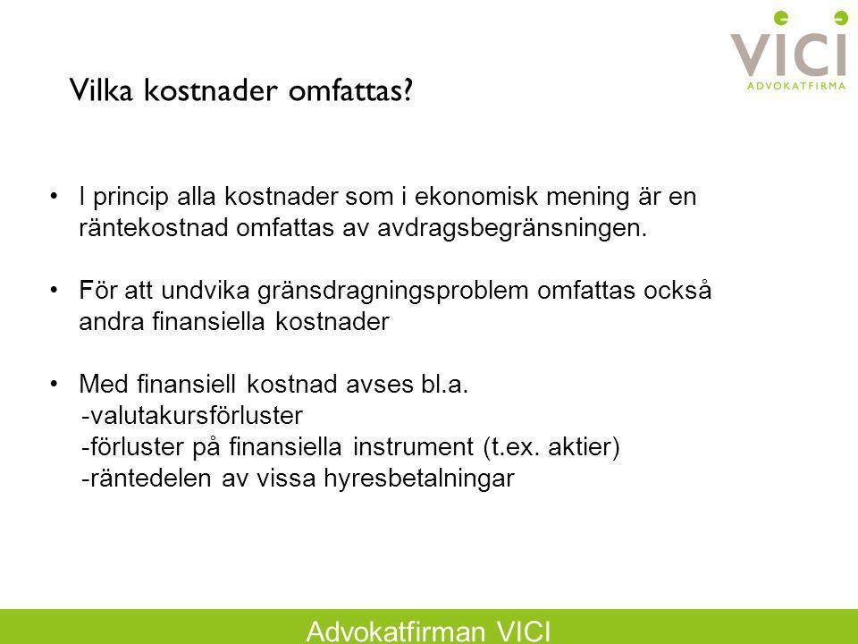 Advokatfirman VICI Vilka kostnader omfattas? I princip alla kostnader som i ekonomisk mening är en räntekostnad omfattas av avdragsbegränsningen. För