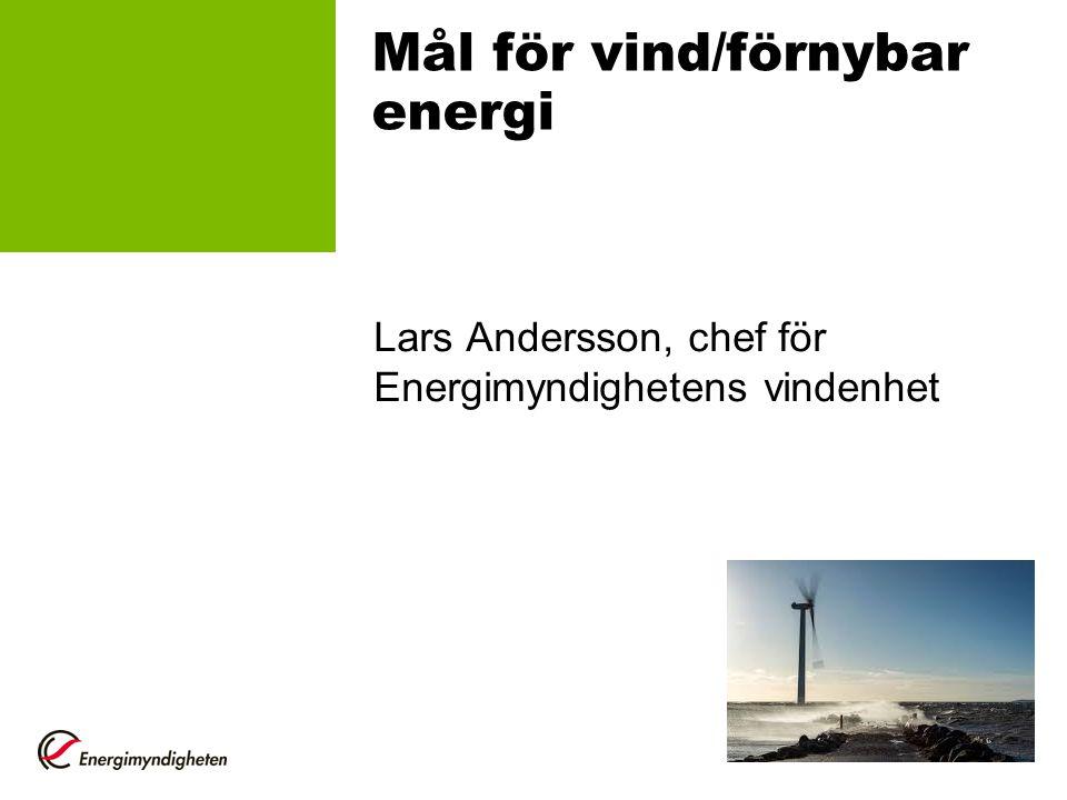 Mål för vind/förnybar energi Lars Andersson, chef för Energimyndighetens vindenhet