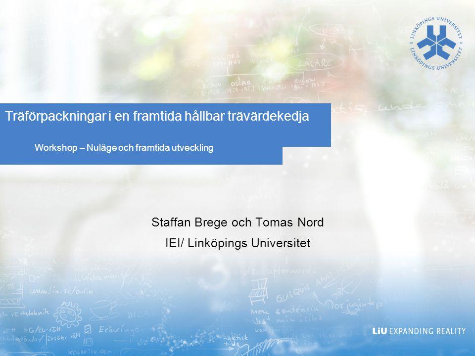 Workshop – Nuläge och framtida utveckling Träförpackningar i en framtida hållbar trävärdekedja Staffan Brege och Tomas Nord IEI/ Linköpings Universite