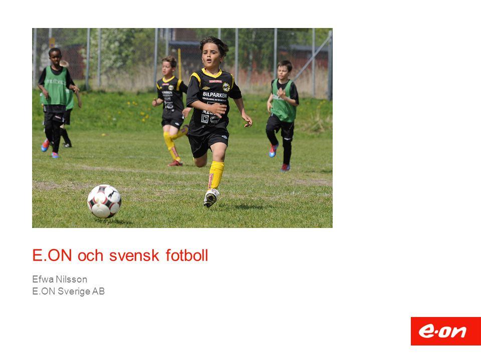 E.ON och svensk fotboll Efwa Nilsson E.ON Sverige AB