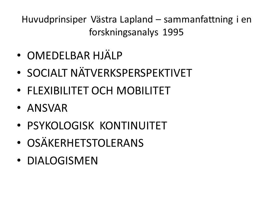 Huvudprinsiper Västra Lapland – sammanfattning i en forskningsanalys 1995 OMEDELBAR HJÄLP SOCIALT NÄTVERKSPERSPEKTIVET FLEXIBILITET OCH MOBILITET ANSVAR PSYKOLOGISK KONTINUITET OSÄKERHETSTOLERANS DIALOGISMEN