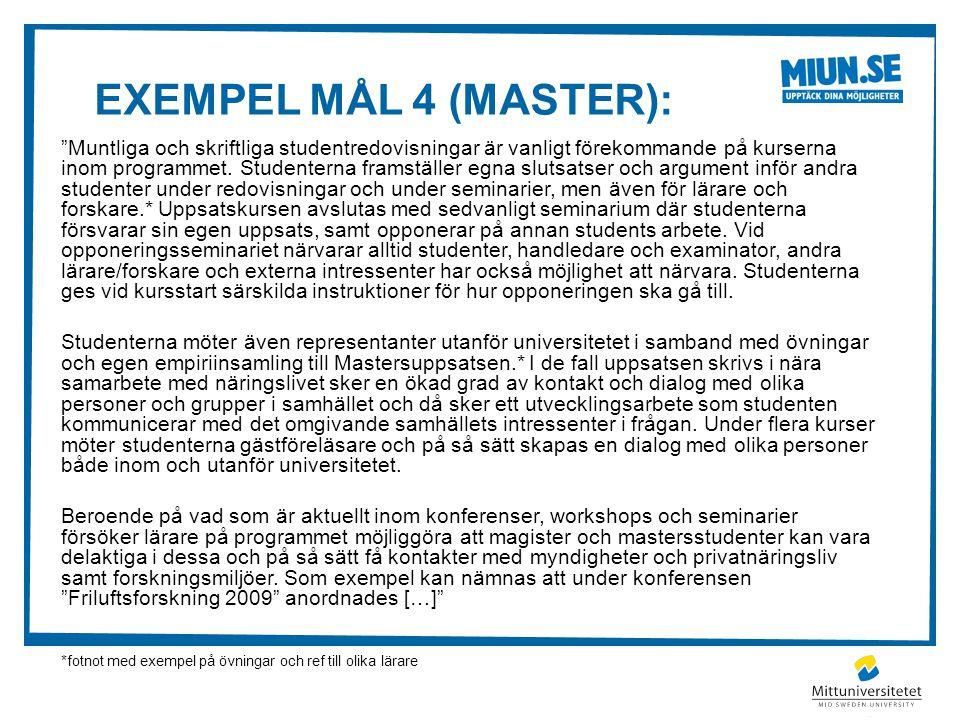 """EXEMPEL MÅL 4 (MASTER): """"Muntliga och skriftliga studentredovisningar är vanligt förekommande på kurserna inom programmet. Studenterna framställer egn"""