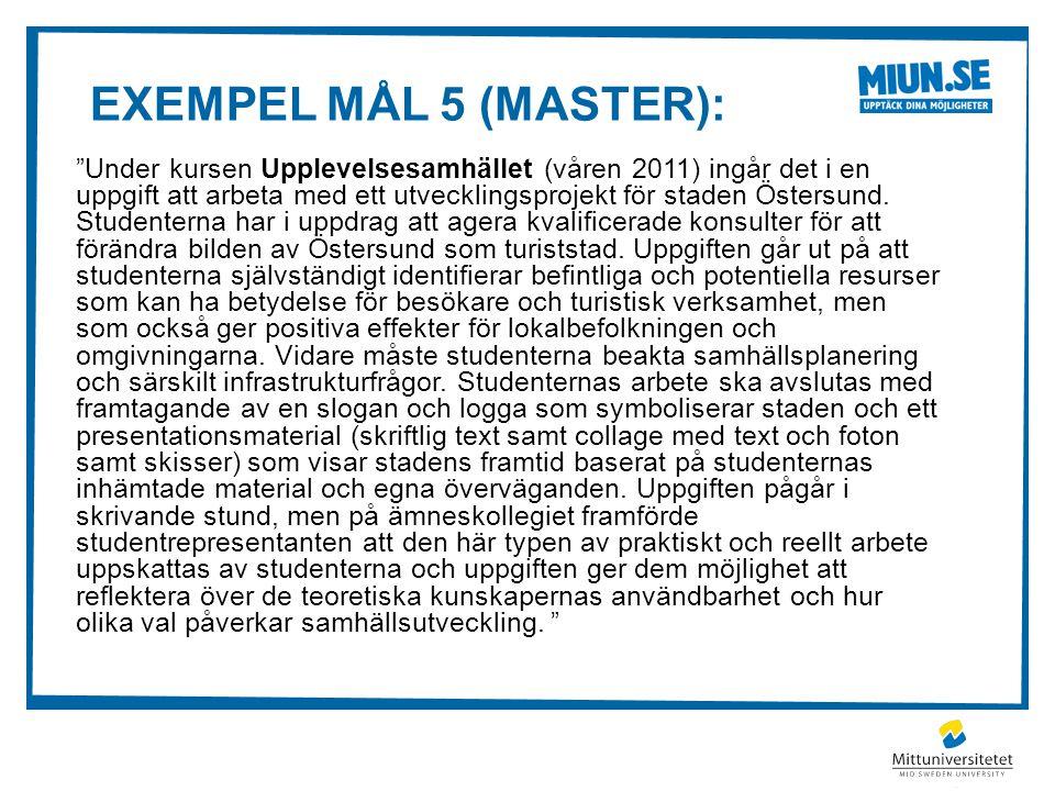 """EXEMPEL MÅL 5 (MASTER): """"Under kursen Upplevelsesamhället (våren 2011) ingår det i en uppgift att arbeta med ett utvecklingsprojekt för staden Östersu"""