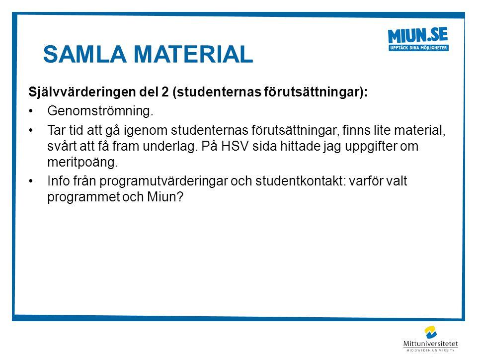 SAMLA MATERIAL Självvärderingen del 2 (studenternas förutsättningar): Genomströmning. Tar tid att gå igenom studenternas förutsättningar, finns lite m