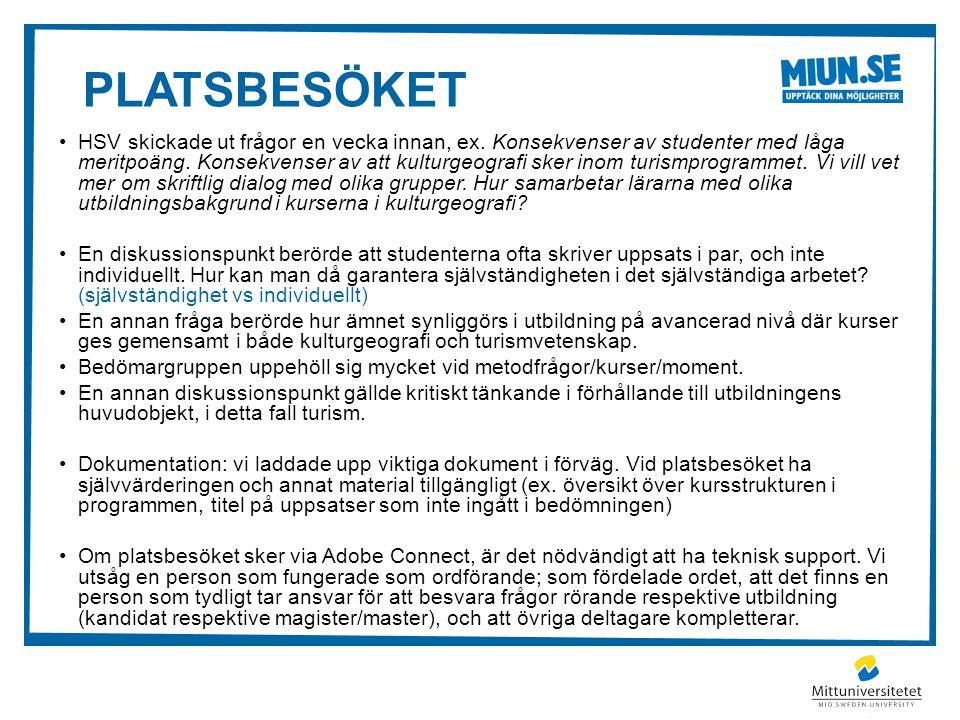 PLATSBESÖKET HSV skickade ut frågor en vecka innan, ex. Konsekvenser av studenter med låga meritpoäng. Konsekvenser av att kulturgeografi sker inom tu