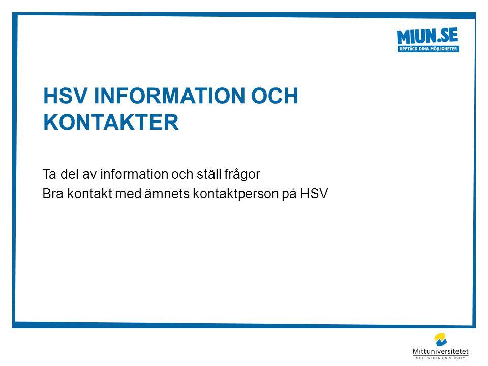 HSV INFORMATION OCH KONTAKTER Ta del av information och ställ frågor Bra kontakt med ämnets kontaktperson på HSV