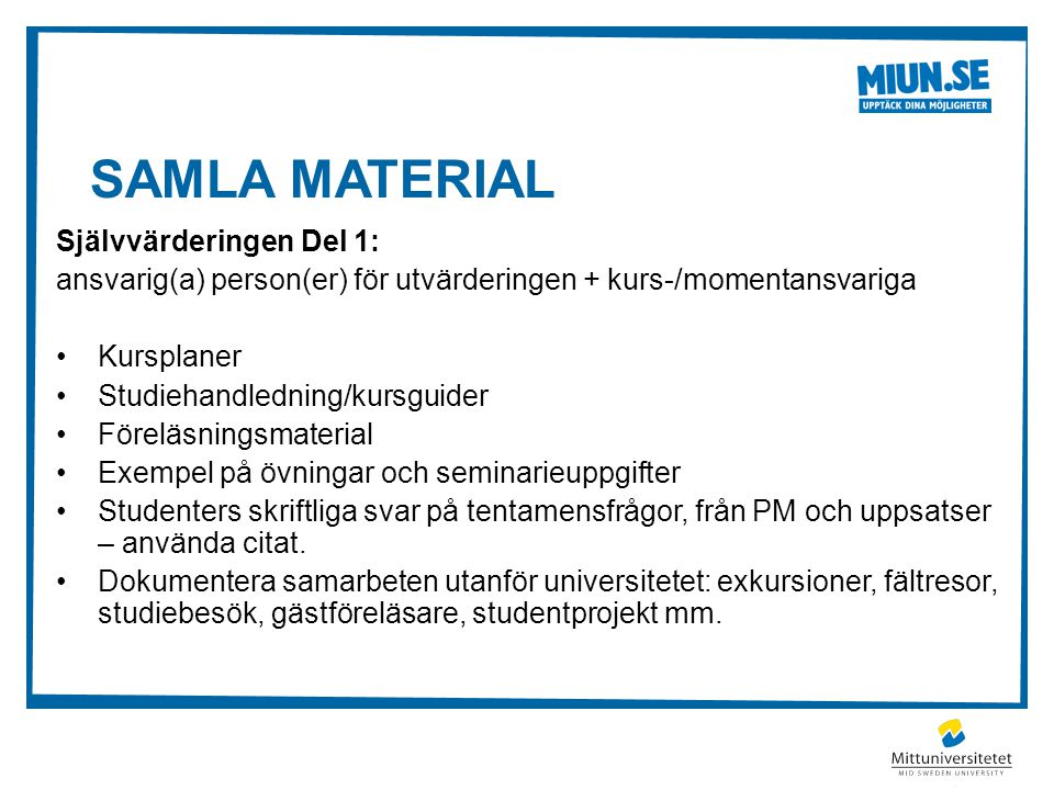 SAMLA MATERIAL Självvärderingen Del 1: ansvarig(a) person(er) för utvärderingen + kurs-/momentansvariga Kursplaner Studiehandledning/kursguider Förelä