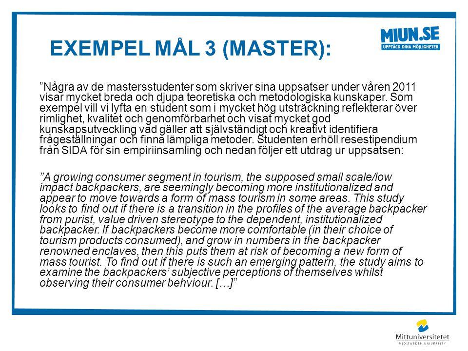 """EXEMPEL MÅL 3 (MASTER): """"Några av de mastersstudenter som skriver sina uppsatser under våren 2011 visar mycket breda och djupa teoretiska och metodolo"""