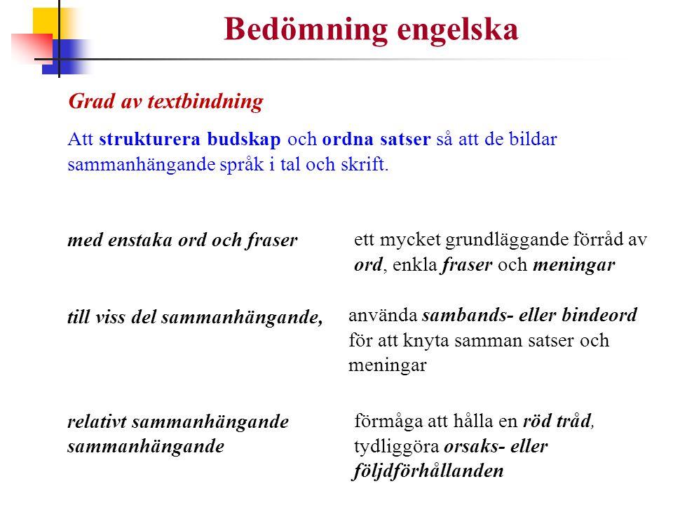 Bedömning engelska Grad av textbindning Att strukturera budskap och ordna satser så att de bildar sammanhängande språk i tal och skrift. med enstaka o