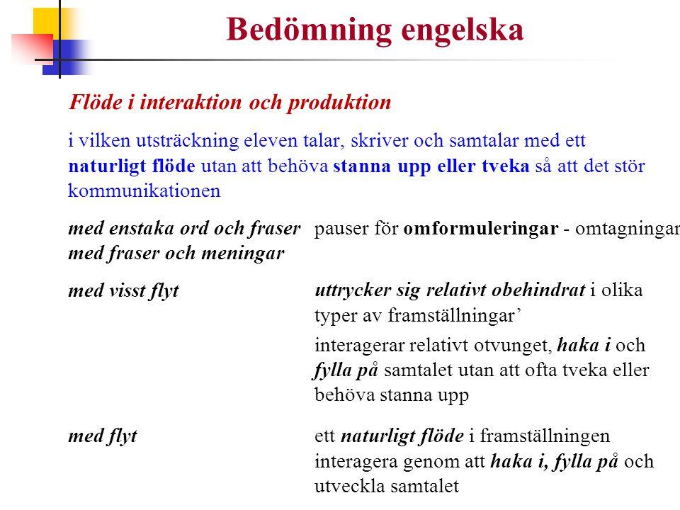 Bedömning engelska Flöde i interaktion och produktion i vilken utsträckning eleven talar, skriver och samtalar med ett naturligt flöde utan att behöva