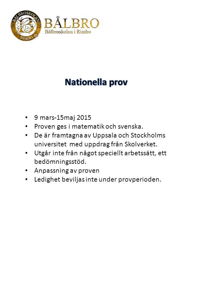 9 mars-15maj 2015 Proven ges i matematik och svenska. De är framtagna av Uppsala och Stockholms universitet med uppdrag från Skolverket. Utgår inte fr