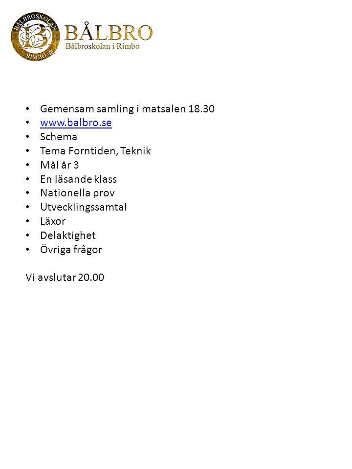 Gemensam samling i matsalen 18.30 www.balbro.se Schema Tema Forntiden, Teknik Mål år 3 En läsande klass Nationella prov Utvecklingssamtal Läxor Delakt