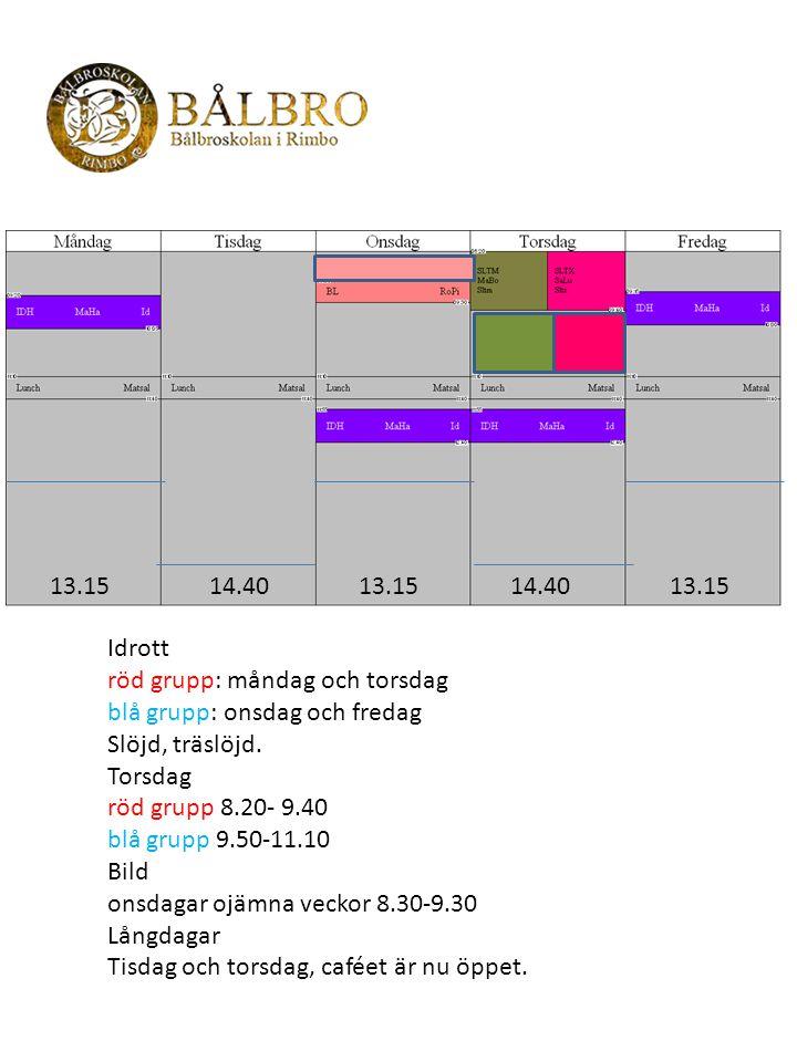 14.40 13.15 Idrott röd grupp: måndag och torsdag blå grupp: onsdag och fredag Slöjd, träslöjd. Torsdag röd grupp 8.20- 9.40 blå grupp 9.50-11.10 Bild