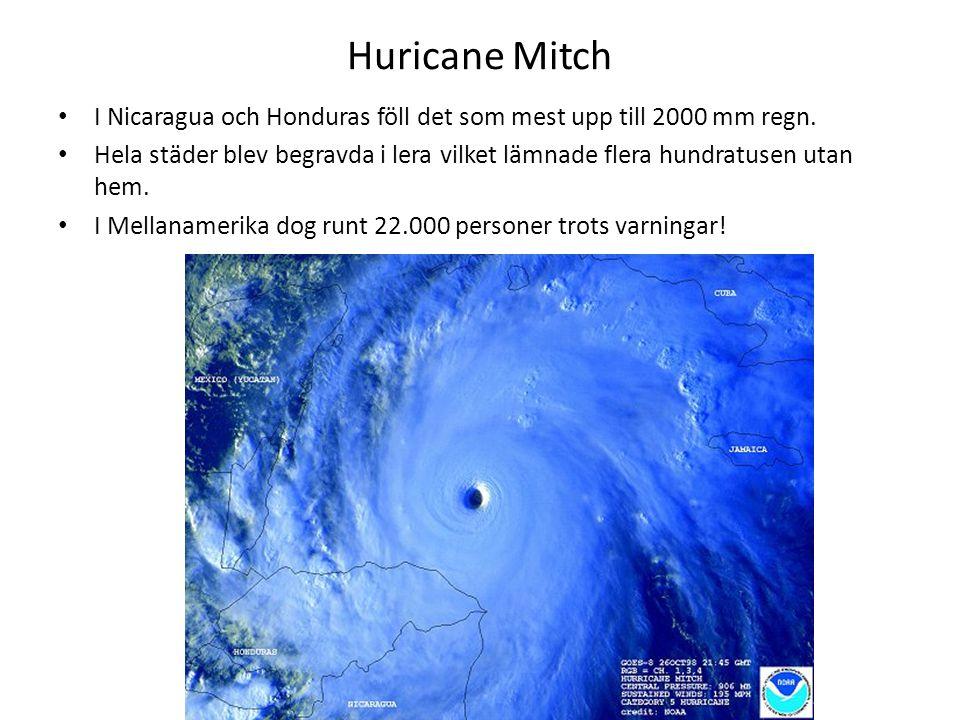 Huricane Mitch I Nicaragua och Honduras föll det som mest upp till 2000 mm regn. Hela städer blev begravda i lera vilket lämnade flera hundratusen uta