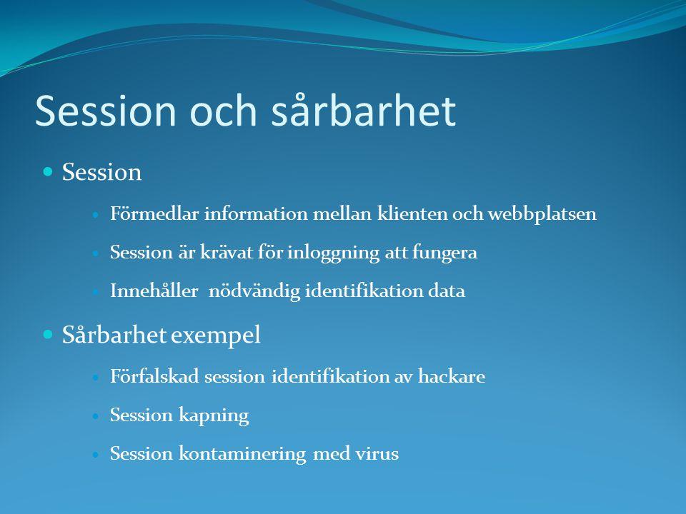 Session och sårbarhet Session Förmedlar information mellan klienten och webbplatsen Session är krävat för inloggning att fungera Innehåller nödvändig identifikation data Sårbarhet exempel Förfalskad session identifikation av hackare Session kapning Session kontaminering med virus