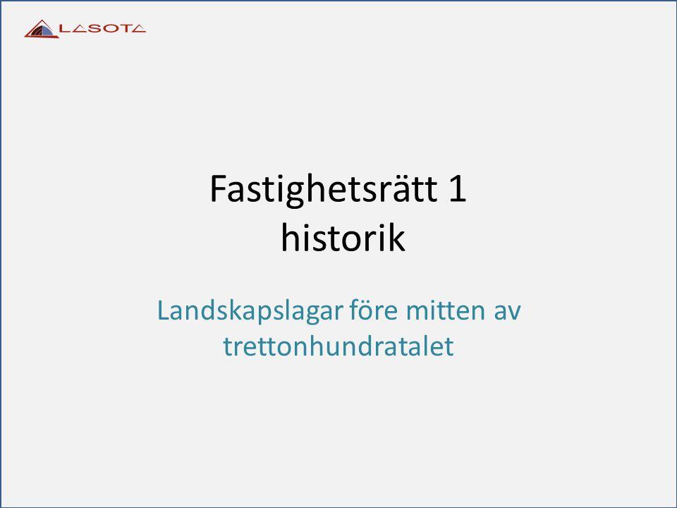 Fastighetsrätt 1 historik Landskapslagar före mitten av trettonhundratalet