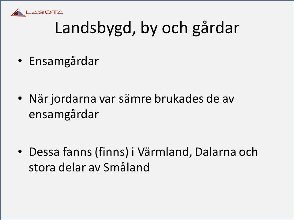 Landsbygd, by och gårdar Ensamgårdar När jordarna var sämre brukades de av ensamgårdar Dessa fanns (finns) i Värmland, Dalarna och stora delar av Smål