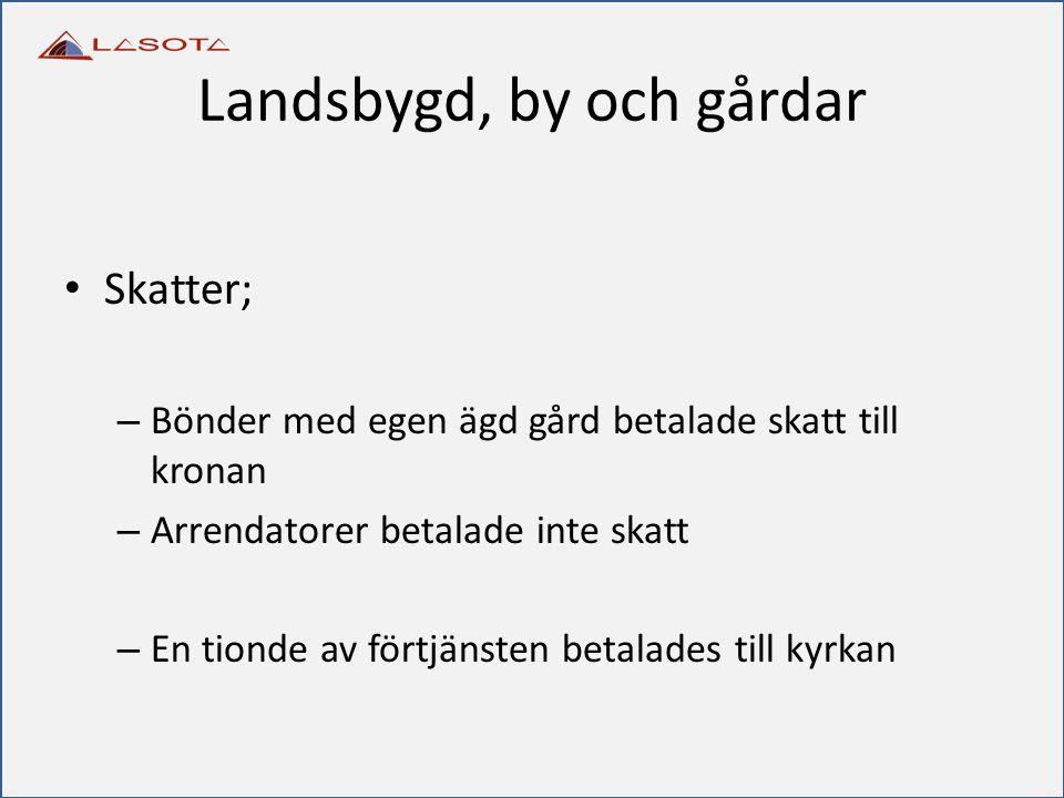 Landsbygd, by och gårdar Skatter; – Bönder med egen ägd gård betalade skatt till kronan – Arrendatorer betalade inte skatt – En tionde av förtjänsten
