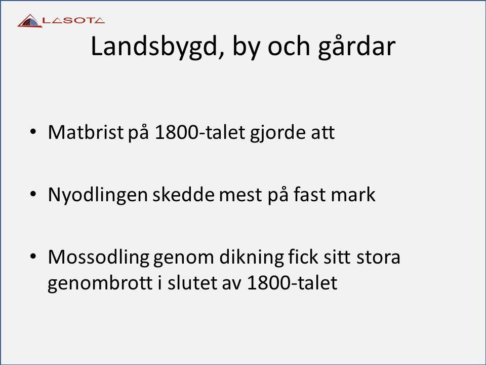 Landsbygd, by och gårdar Matbrist på 1800-talet gjorde att Nyodlingen skedde mest på fast mark Mossodling genom dikning fick sitt stora genombrott i s