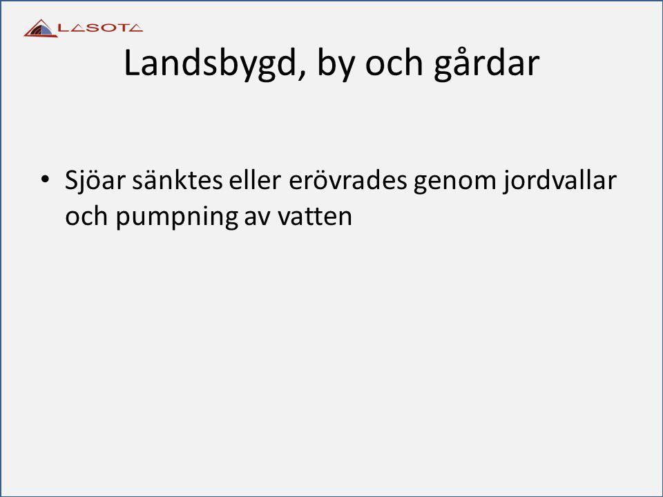 Landsbygd, by och gårdar Sjöar sänktes eller erövrades genom jordvallar och pumpning av vatten