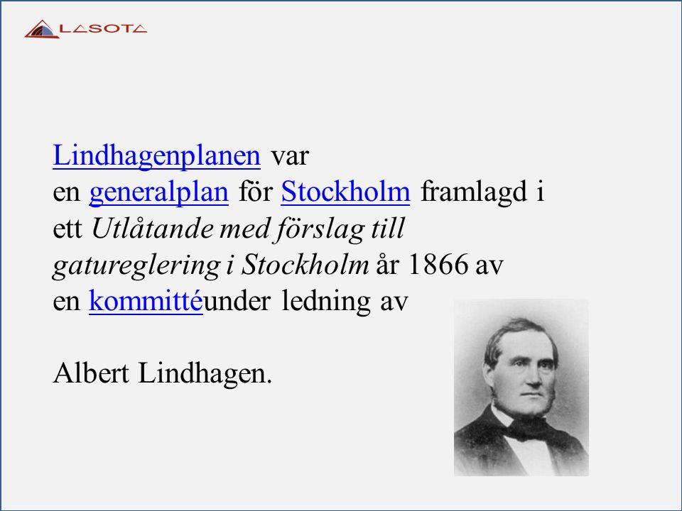 LindhagenplanenLindhagenplanen var en generalplan för Stockholm framlagd i ett Utlåtande med förslag till gatureglering i Stockholm år 1866 av en komm