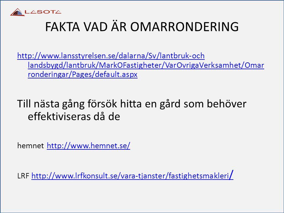 FAKTA VAD ÄR OMARRONDERING http://www.lansstyrelsen.se/dalarna/Sv/lantbruk-och landsbygd/lantbruk/MarkOFastigheter/VarOvrigaVerksamhet/Omar ronderinga
