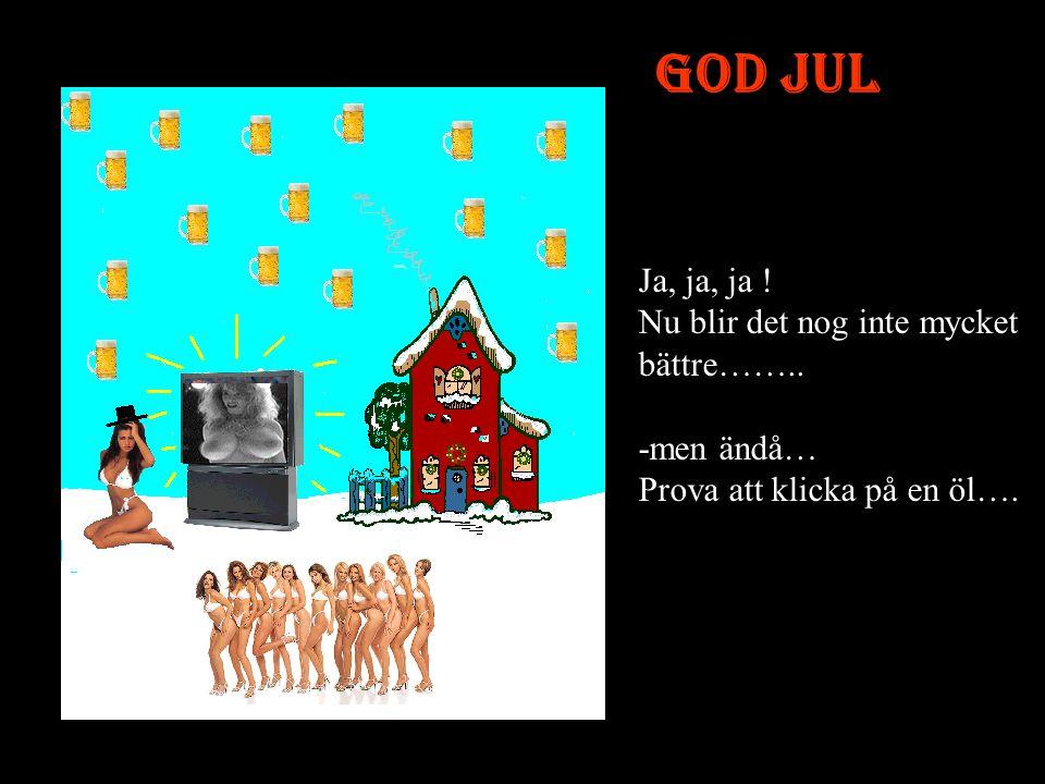GOD JUL Wow, Nu tror jag det blir en bra jul. Men det finns alltid plats till förbättringar.