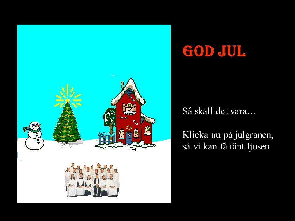 GOD JUL Först, klicka på stjärnan på julgranen, så vi kan få ljus i den….