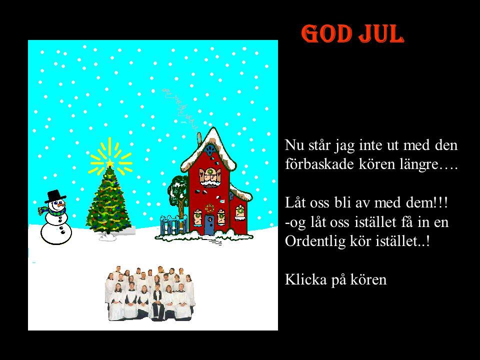 GOD JUL Är det den enda låten den kören kan... Nå, vi får se till att göra lite snöväder…..